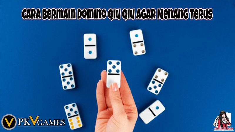 Cara Bermain Domino Qiu Qiu Pkv Games Agar Menang Terus